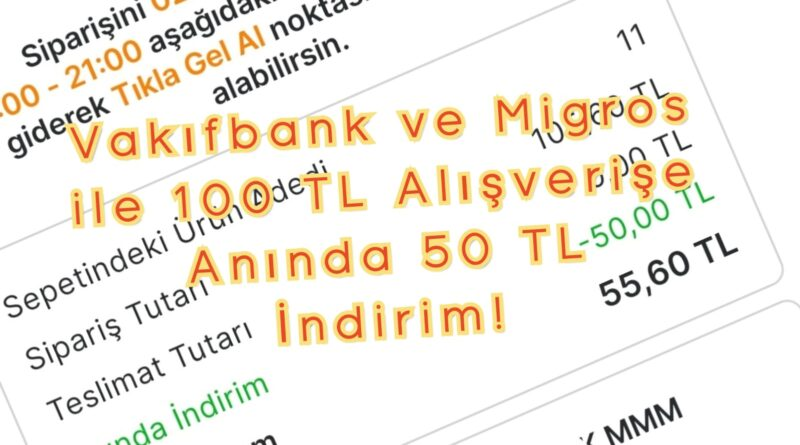 Vakıfbank Migros Kampanyası! Migros Sanal Markette 100 TL Alışverişe 50 TL İndirim Kampanyası!